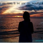 Chasing Your One Beautiful Life